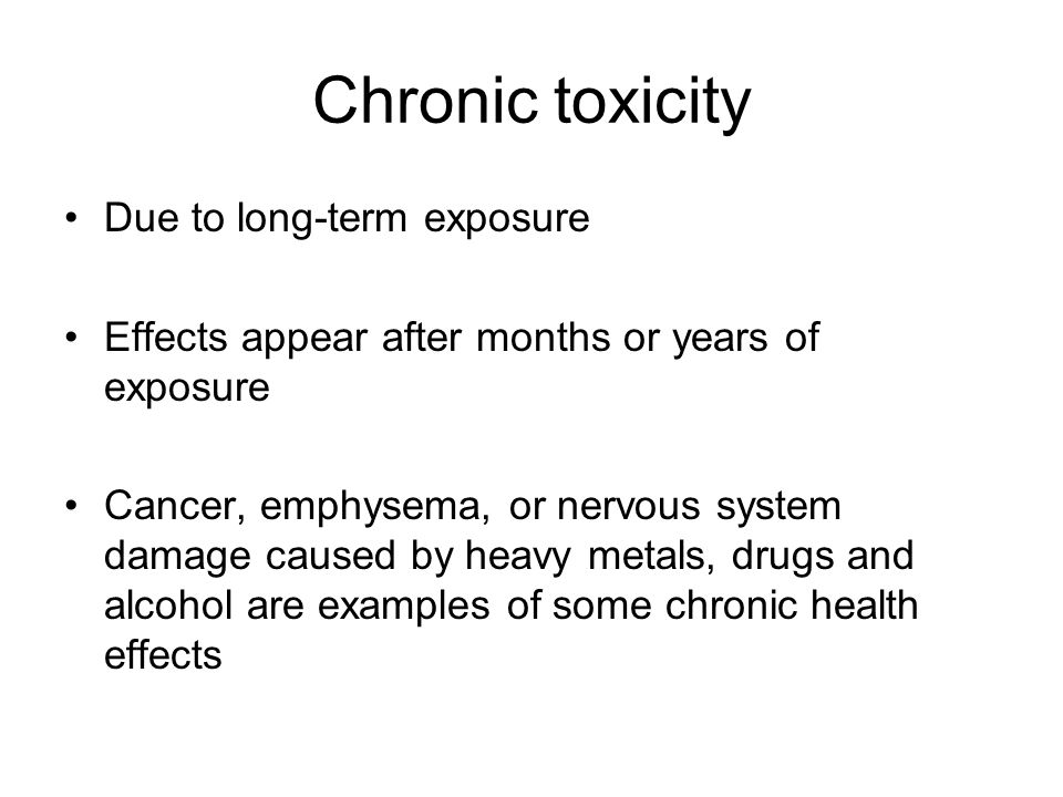 Chronic toxicity Due to long-term exposure