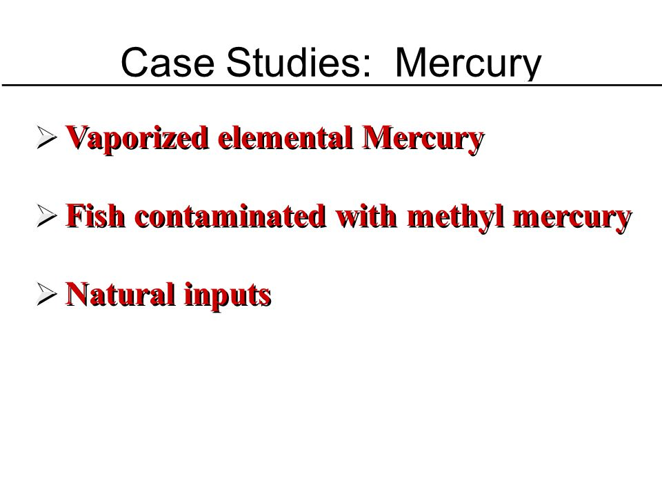 Case Studies: Mercury Vaporized elemental Mercury