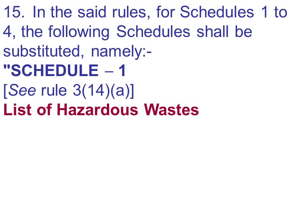 15. In the said rules, for Schedules 1 to 4, the following Schedules shall be substituted, namely:-
