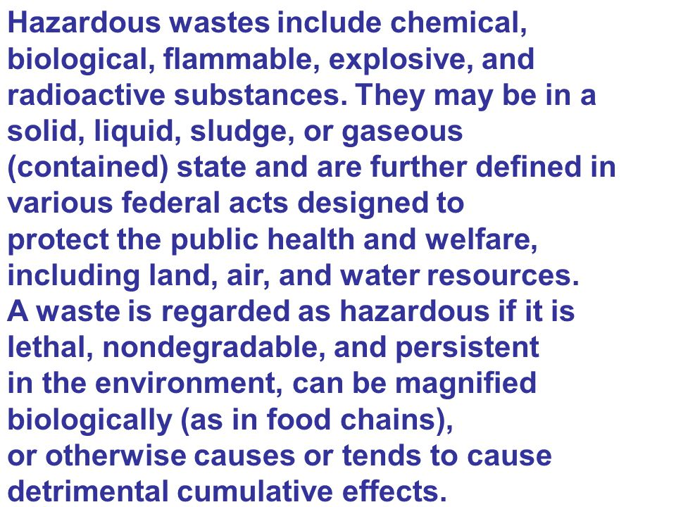 Hazardous wastes include chemical, biological, flammable, explosive, and