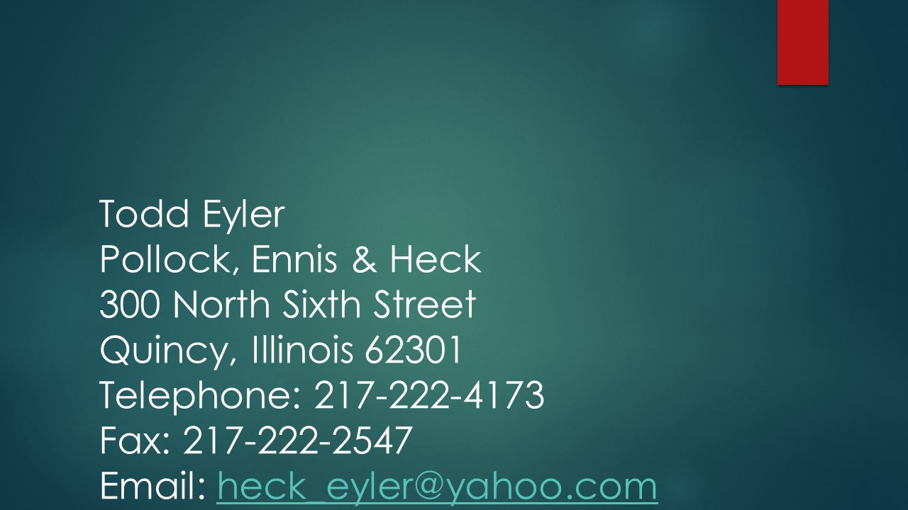 Todd Eyler Pollock, Ennis & Heck. 300 North Sixth Street. Quincy, Illinois 62301. Telephone: 217-222-4173.