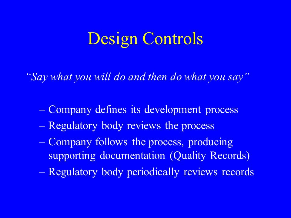 Design Controls Say what you will do and then do what you say