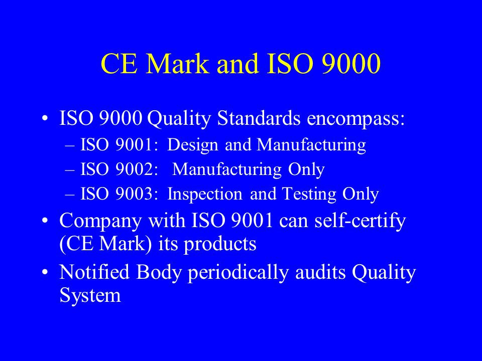 CE Mark and ISO 9000 ISO 9000 Quality Standards encompass:
