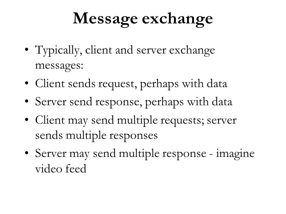Message exchange Typically, client and server exchange messages: