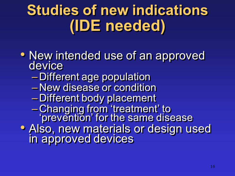 Studies of new indications (IDE needed)