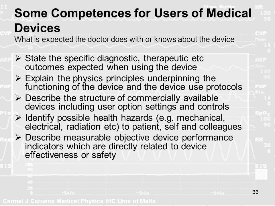 Some Competences for Users of Medical Devices What is expected the doctor does with or knows about the device