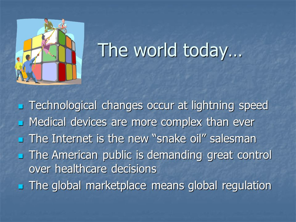 The world today… Technological changes occur at lightning speed
