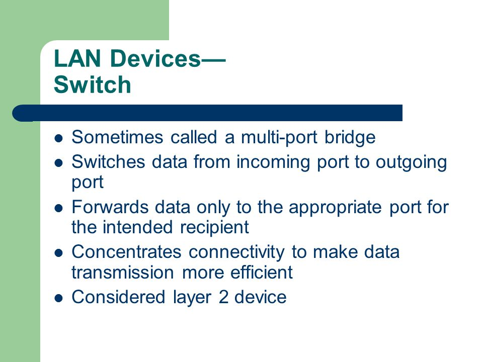 LAN Devices— Switch Sometimes called a multi-port bridge