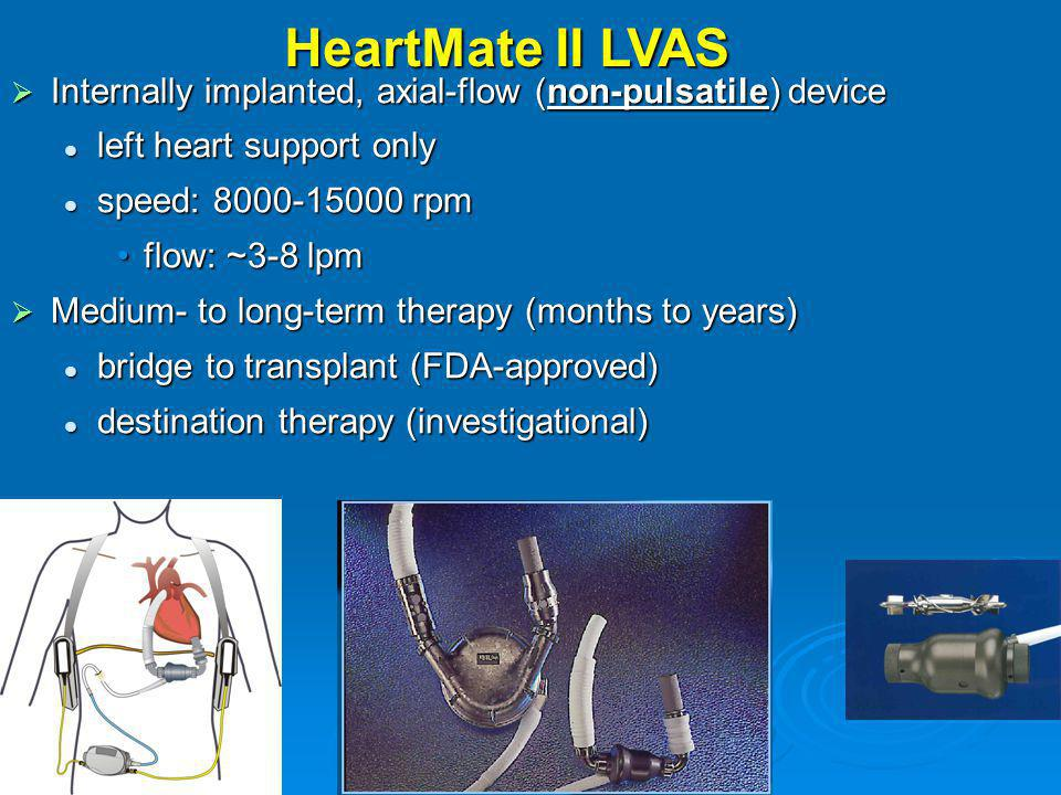 HeartMate II LVAS Internally implanted, axial-flow (non-pulsatile) device. left heart support only.