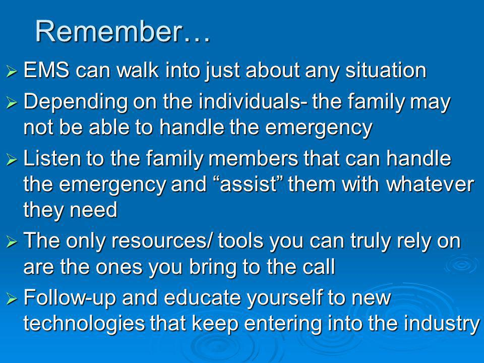 Remember… EMS can walk into just about any situation