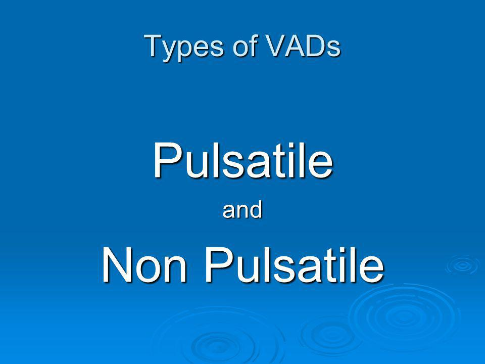 Types of VADs Pulsatile and Non Pulsatile