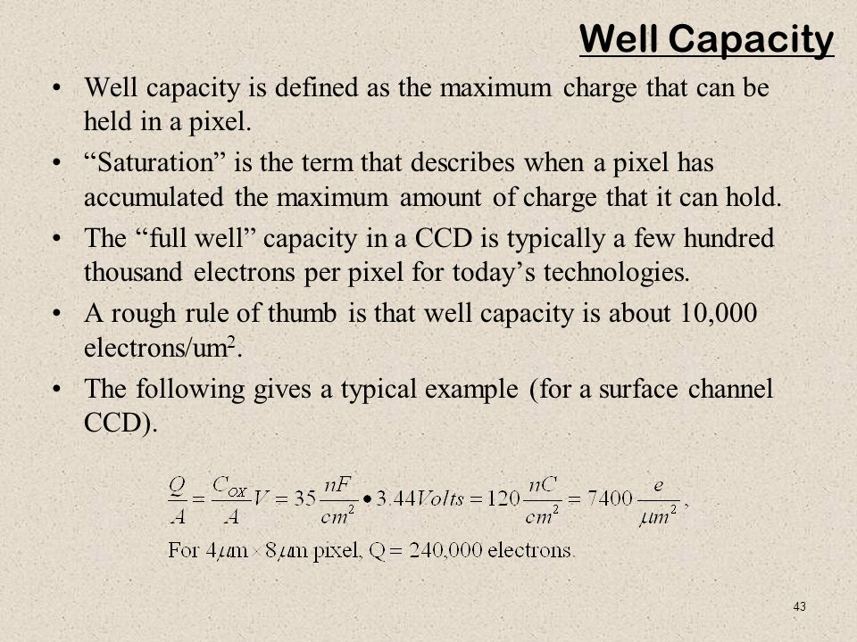Well Capacity Well capacity is defined as the maximum charge that can be held in a pixel.
