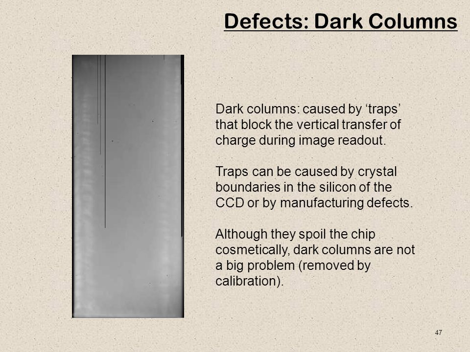 Defects: Dark Columns Dark columns: caused by 'traps' that block the vertical transfer of charge during image readout.
