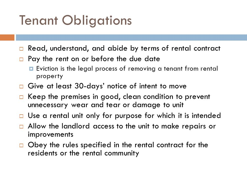 Tenant Obligations Read, understand, and abide by terms of rental contract. Pay the rent on or before the due date.