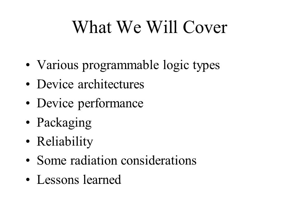 What We Will Cover Various programmable logic types