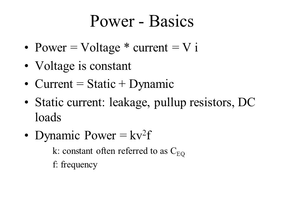 Power - Basics Power = Voltage * current = V i Voltage is constant