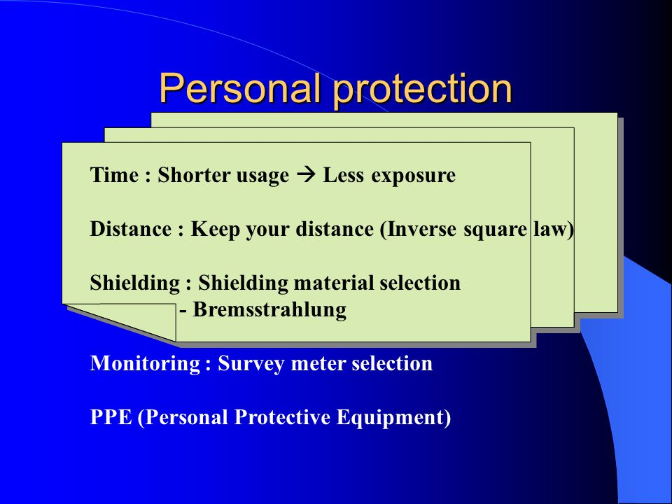 Personal protection Time : Shorter usage  Less exposure