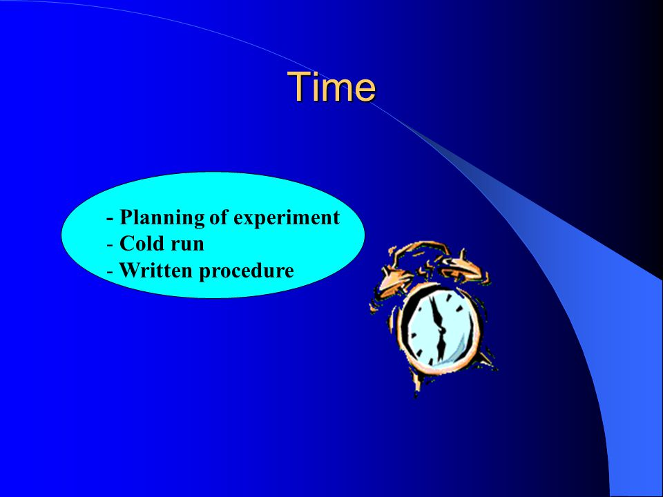 Time - Planning of experiment Cold run Written procedure