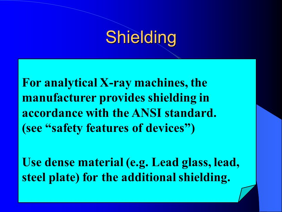 Shielding For analytical X-ray machines, the manufacturer provides shielding in accordance with the ANSI standard.