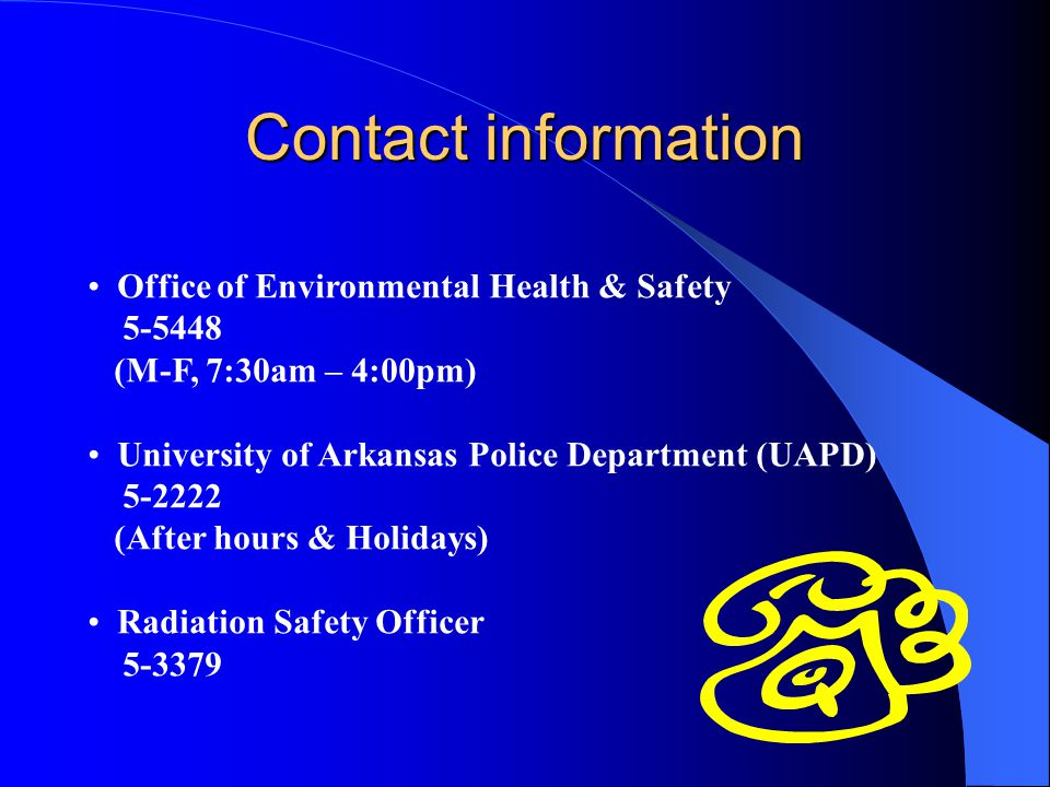 Contact information Office of Environmental Health & Safety. 5-5448. (M-F, 7:30am – 4:00pm) University of Arkansas Police Department (UAPD)