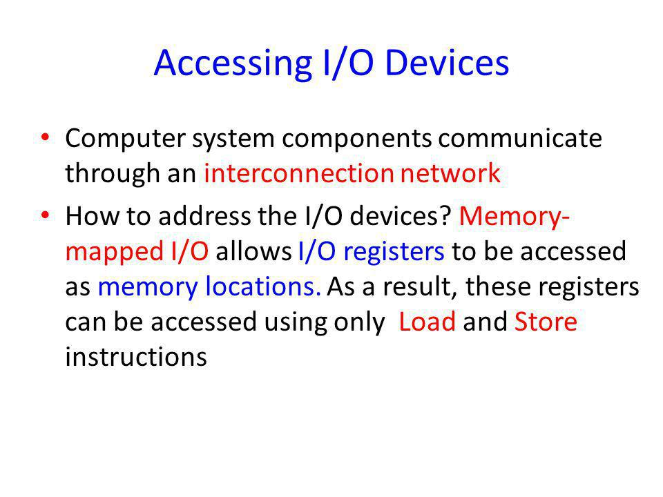 Accessing I/O Devices Computer system components communicate through an interconnection network.