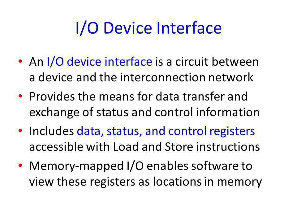 I/O Device Interface An I/O device interface is a circuit between a device and the interconnection network.