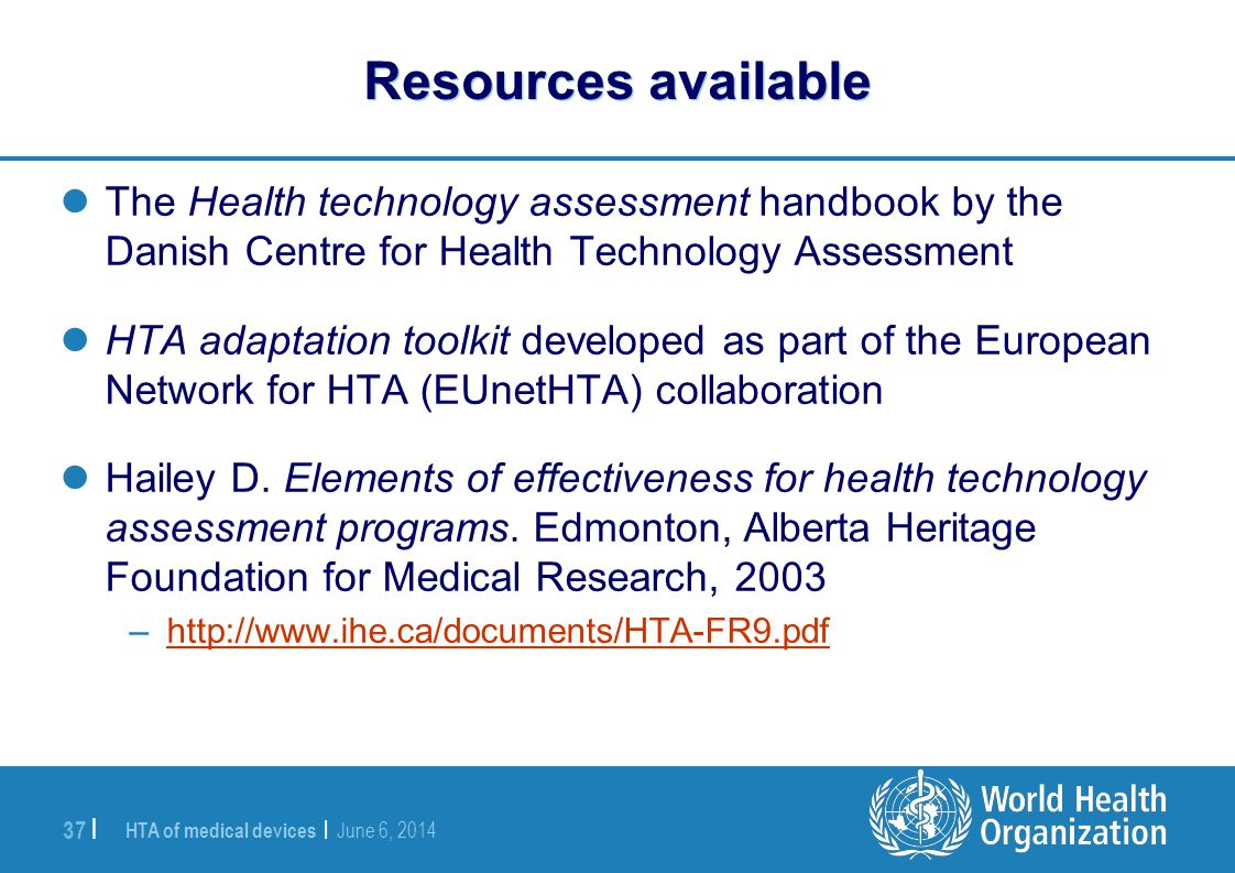 Resources available The Health technology assessment handbook by the Danish Centre for Health Technology Assessment.