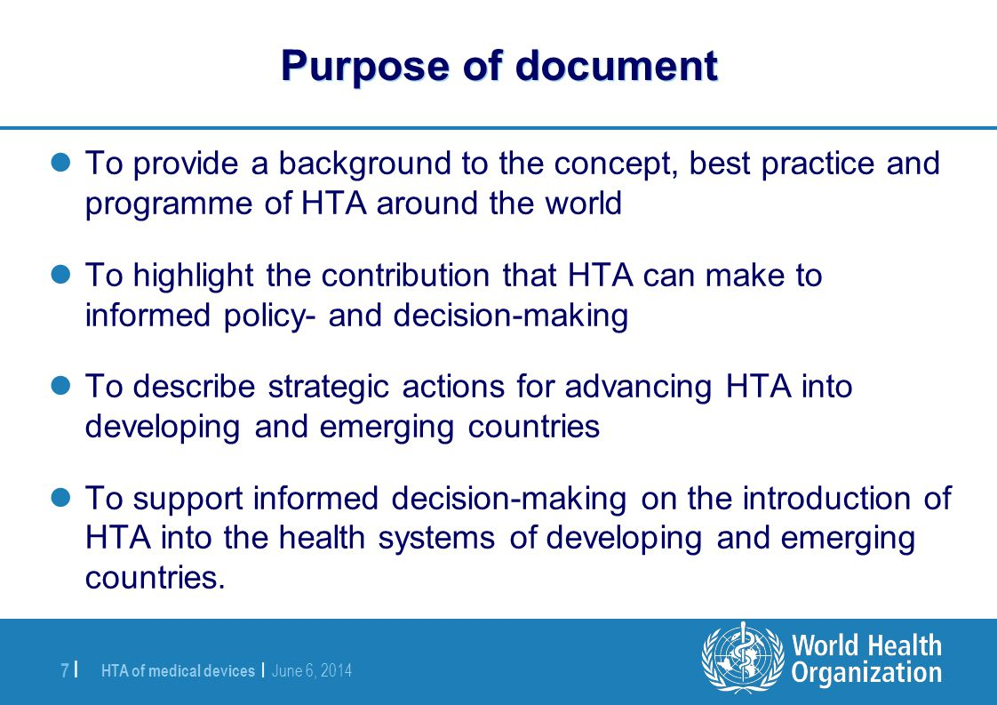 Purpose of document To provide a background to the concept, best practice and programme of HTA around the world.