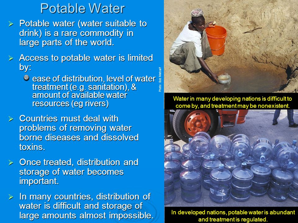 Potable Water Potable water (water suitable to drink) is a rare commodity in large parts of the world.