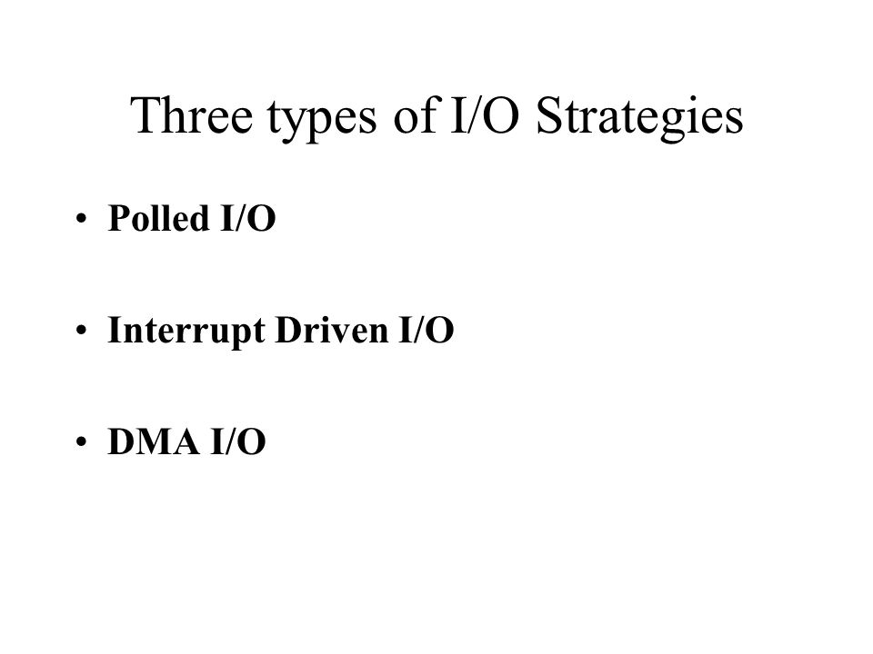 Three types of I/O Strategies