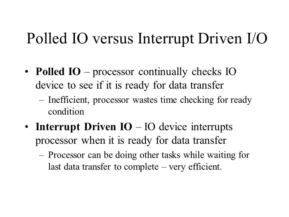 Polled IO versus Interrupt Driven I/O