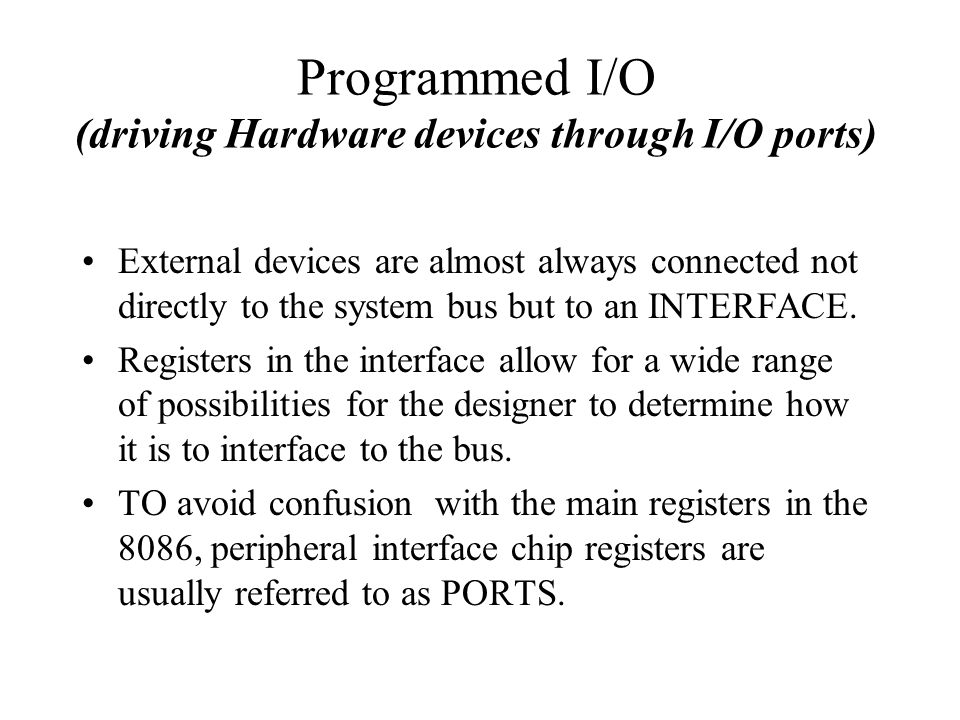 Programmed I/O (driving Hardware devices through I/O ports)