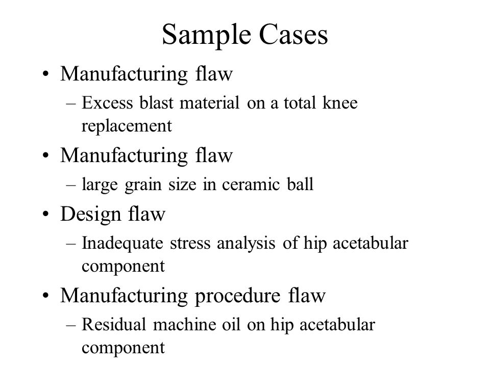 Sample Cases Manufacturing flaw Design flaw