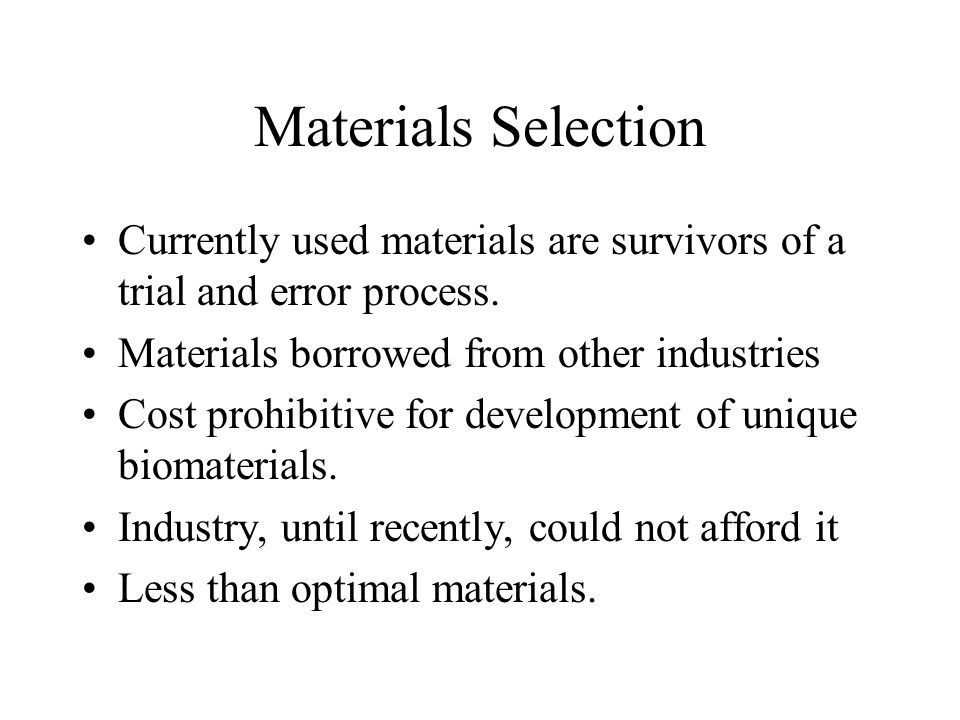 Harold Alexander. Ph.D. Materials Selection. Currently used materials are survivors of a trial and error process.