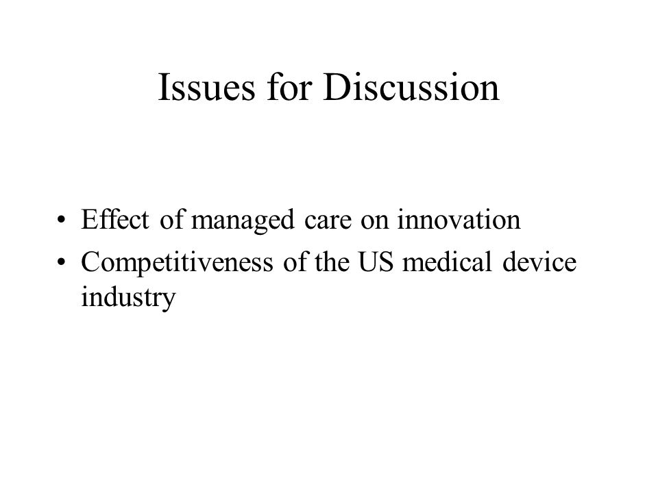 Issues for Discussion Effect of managed care on innovation