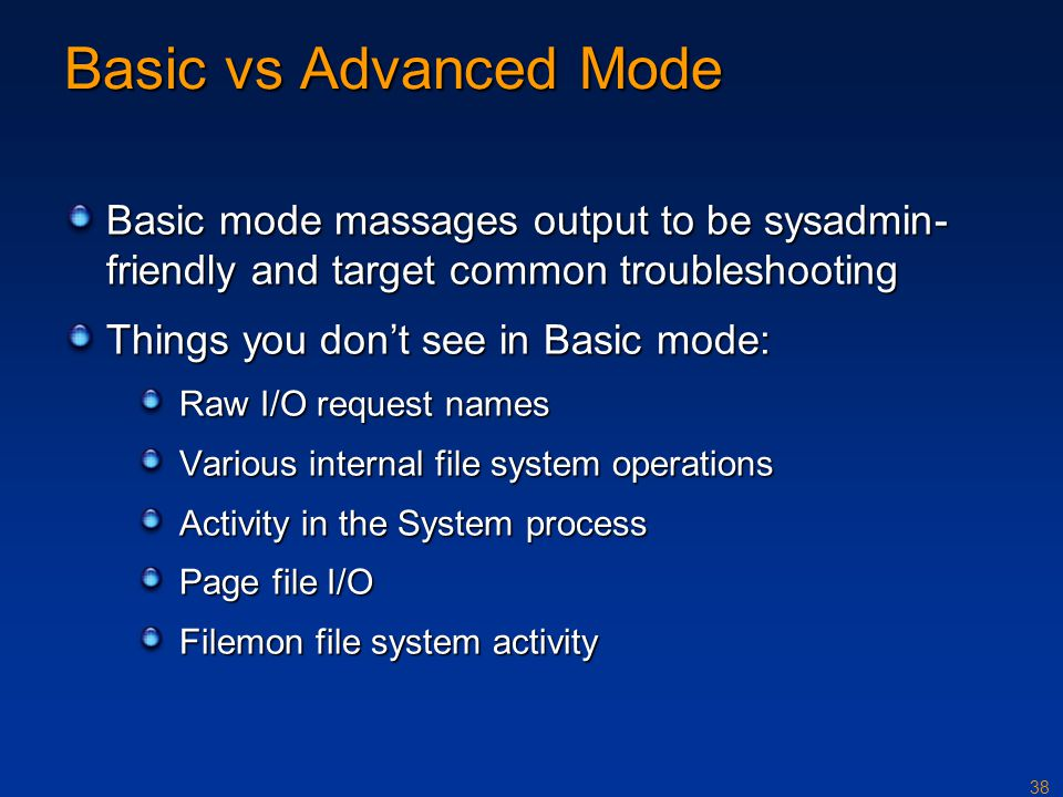 Basic vs Advanced Mode Basic mode massages output to be sysadmin-friendly and target common troubleshooting.