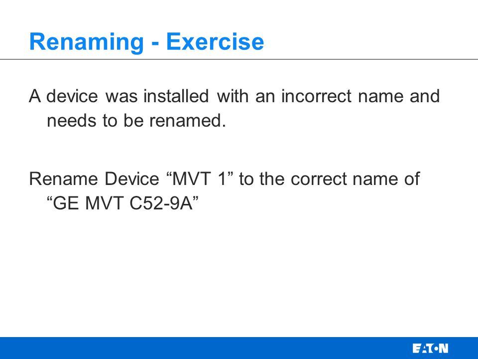 Renaming - Exercise A device was installed with an incorrect name and needs to be renamed.