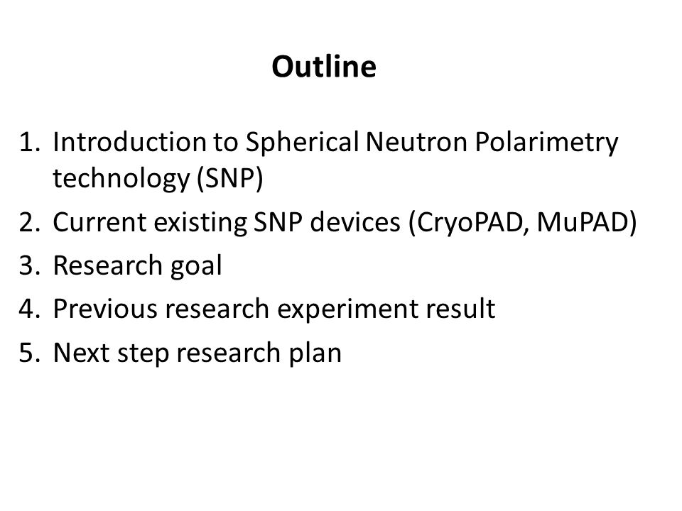 Outline Introduction to Spherical Neutron Polarimetry technology (SNP)