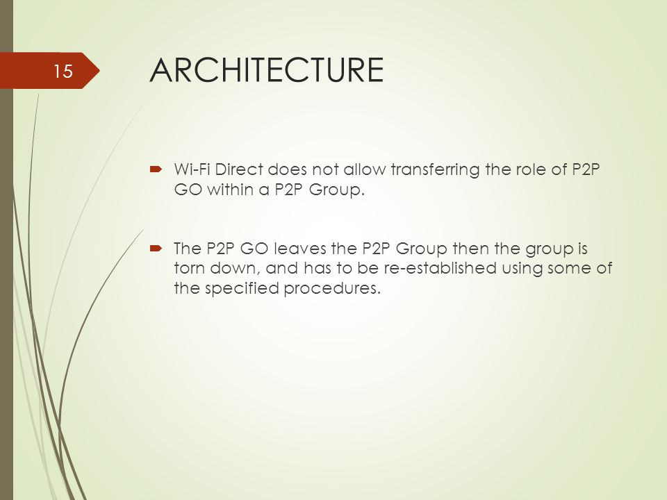 ARCHITECTURE Wi-Fi Direct does not allow transferring the role of P2P GO within a P2P Group.