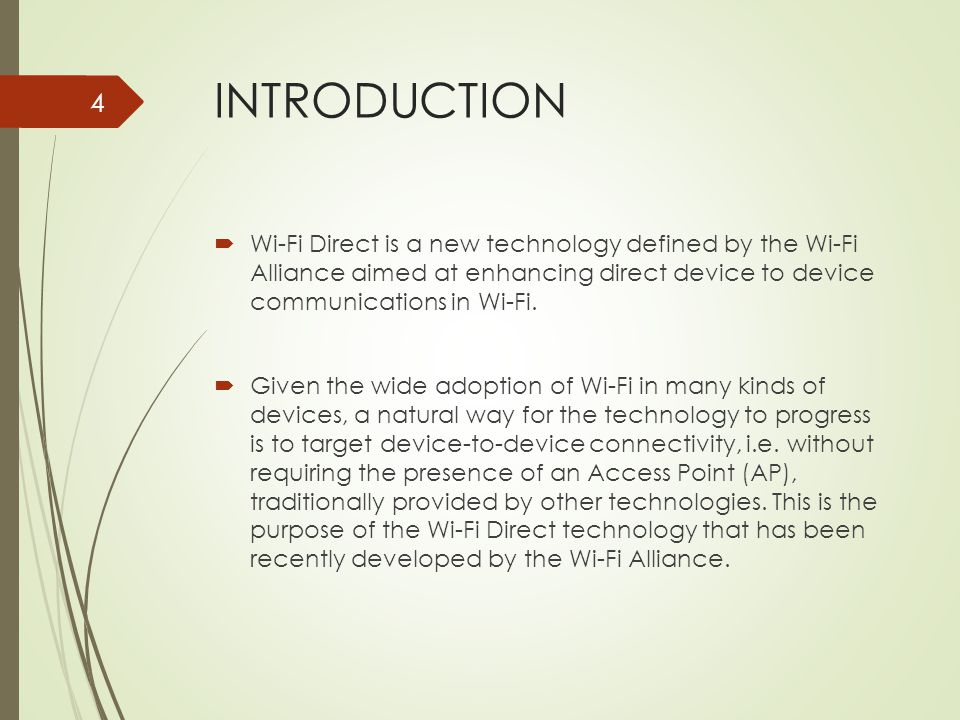 INTRODUCTION Wi-Fi Direct is a new technology defined by the Wi-Fi Alliance aimed at enhancing direct device to device communications in Wi-Fi.