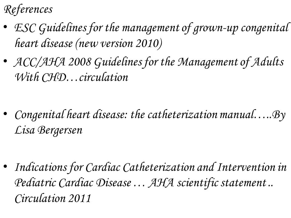 References ESC Guidelines for the management of grown-up congenital heart disease (new version 2010)