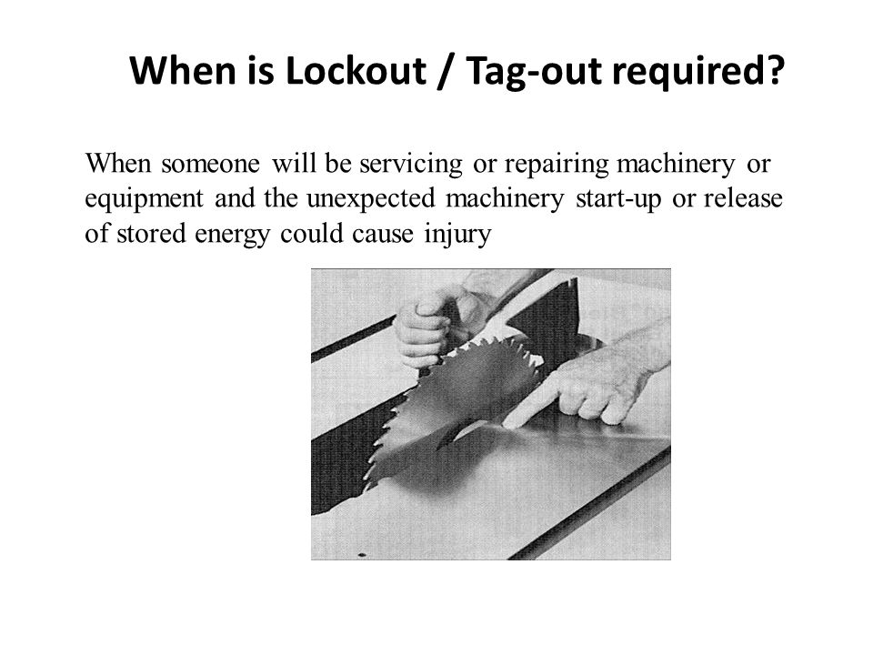 When is Lockout / Tag-out required