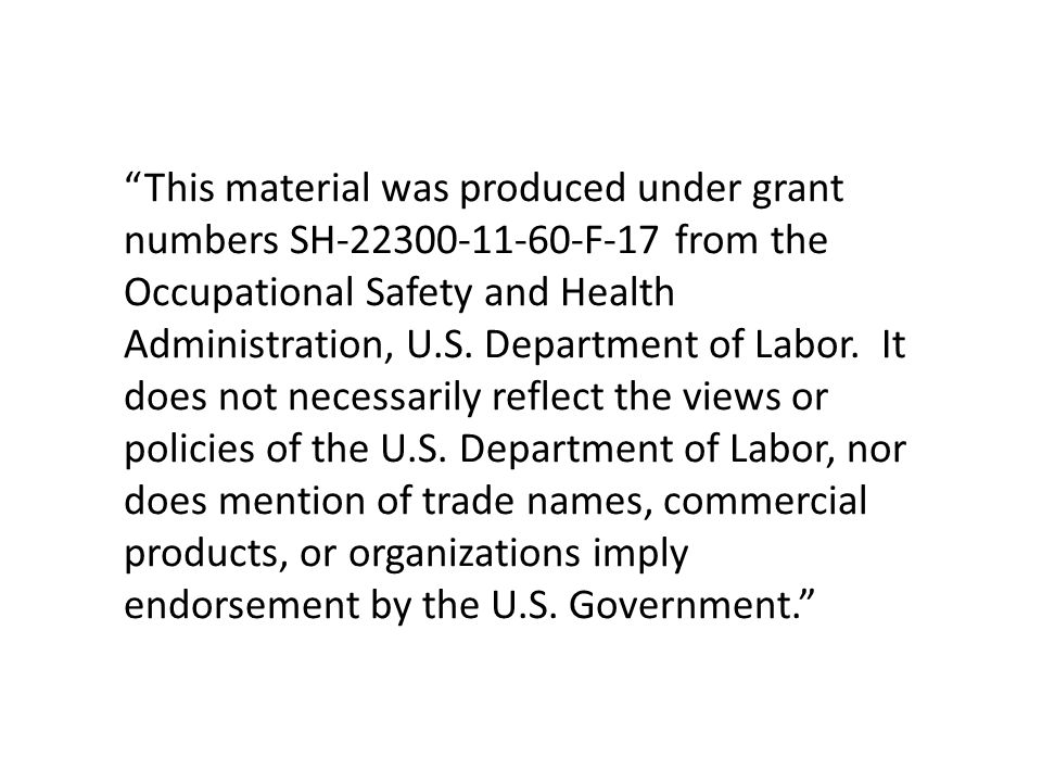 This material was produced under grant numbers SH-22300-11-60-F-17 from the Occupational Safety and Health Administration, U.S.