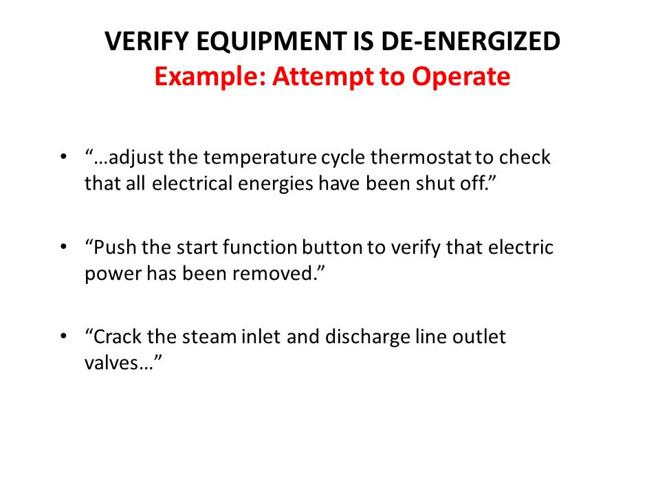 VERIFY EQUIPMENT IS DE-ENERGIZED Example: Attempt to Operate