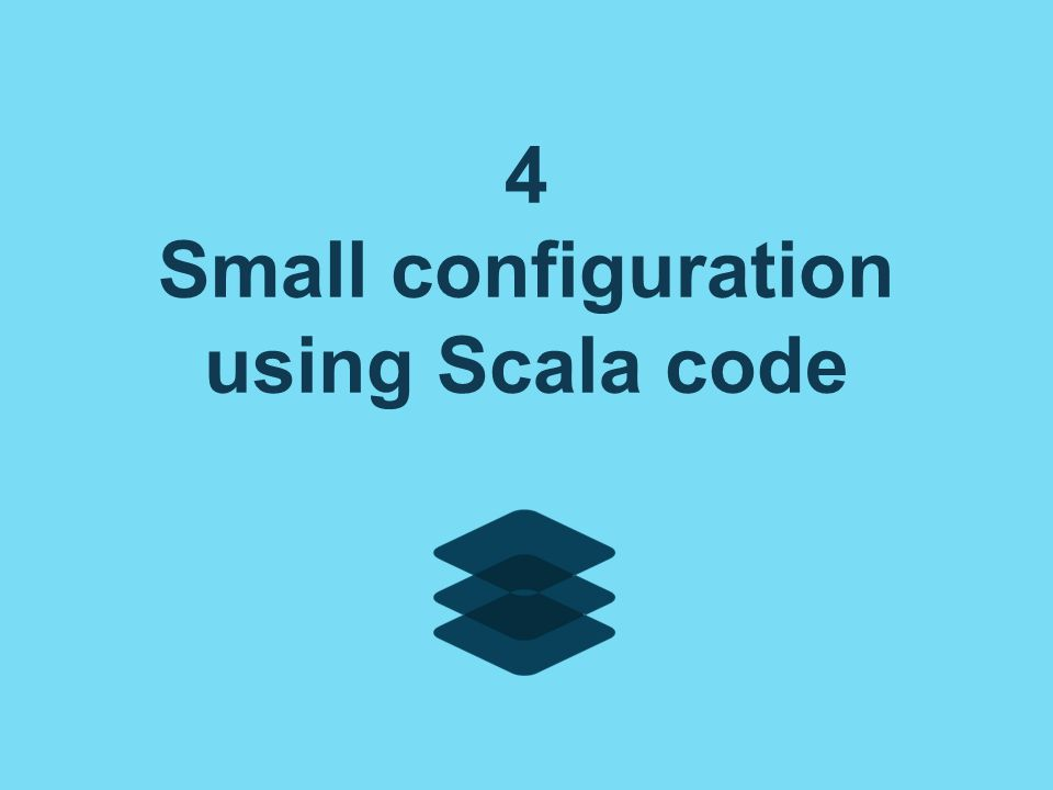4 Small configuration using Scala code