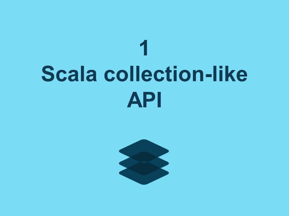 1 Scala collection-like API