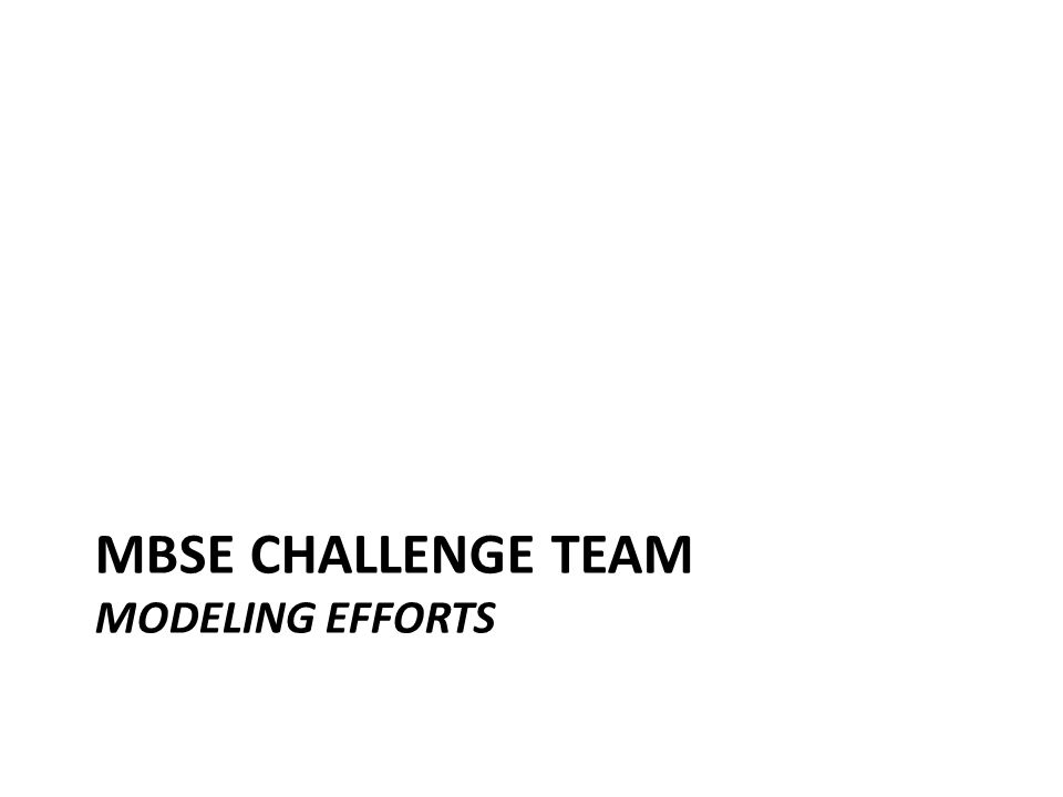 Mbse challenge team Modeling Efforts