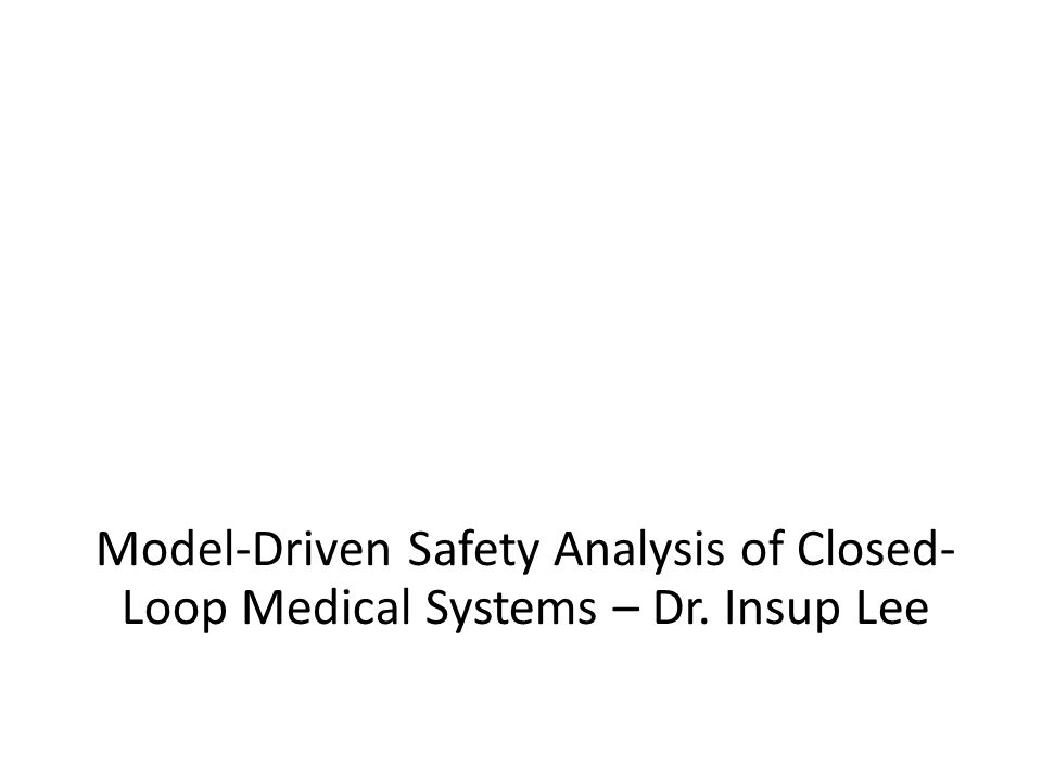 Model-Driven Safety Analysis of Closed-Loop Medical Systems – Dr