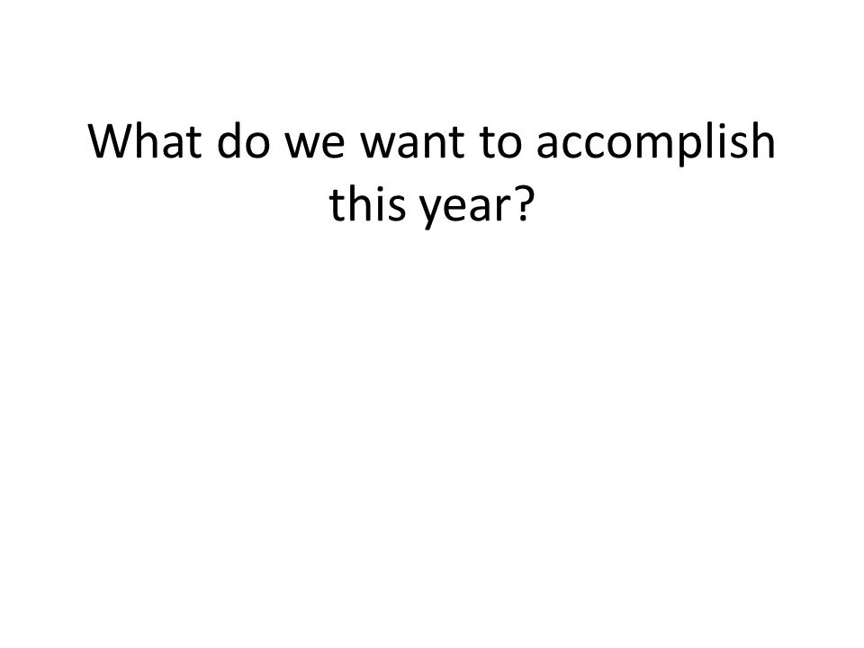 What do we want to accomplish this year