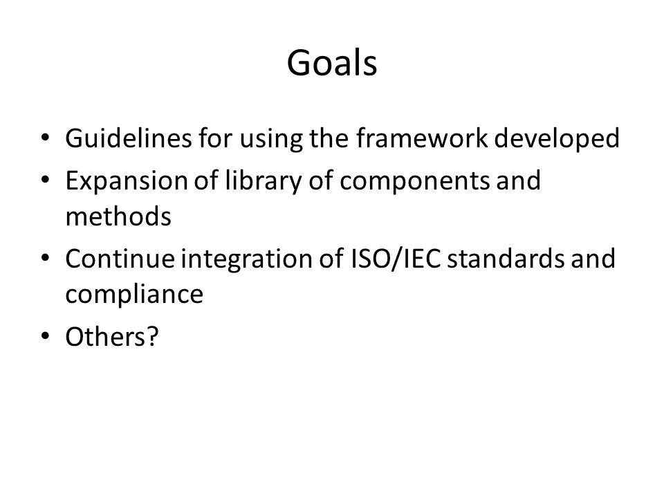 Goals Guidelines for using the framework developed